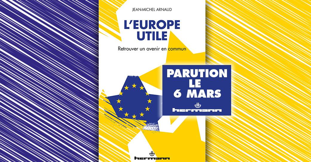 jean-michel-arnaud-l-europe-utile-retrouver-un-avenir-commun